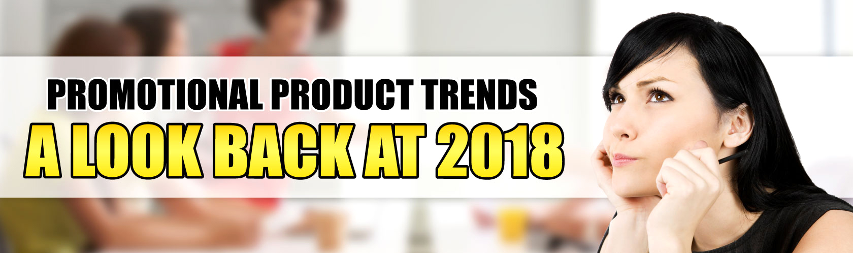 Promotional Product Trends: A Look Back at 2018