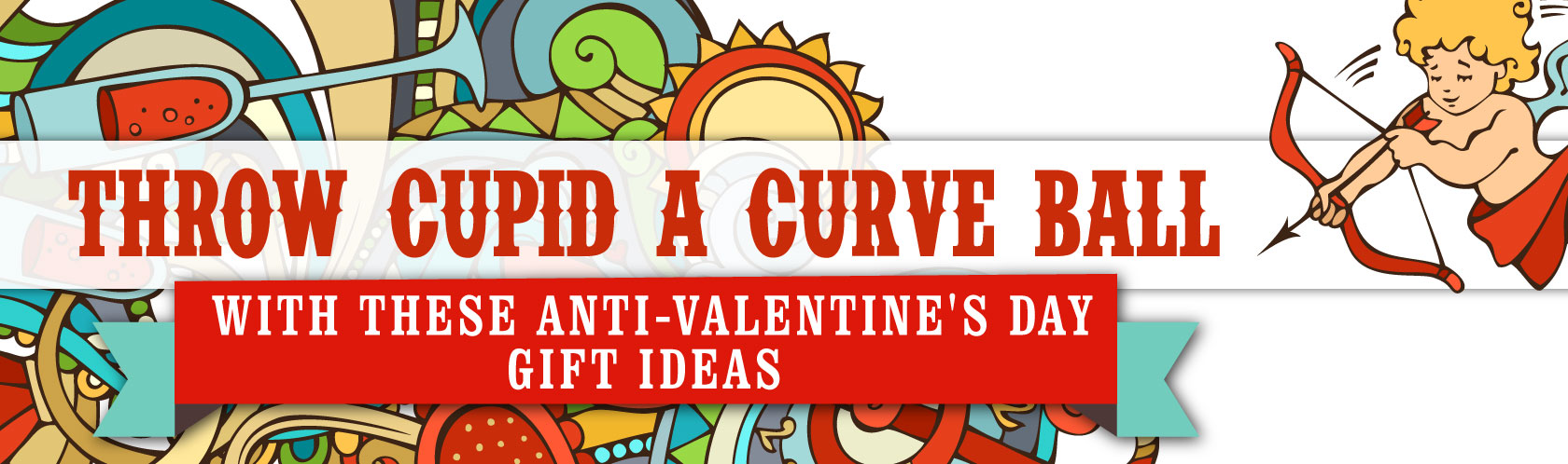 Throw Cupid a Curve Ball with These Anti-Valentine's Day Gift Ideas