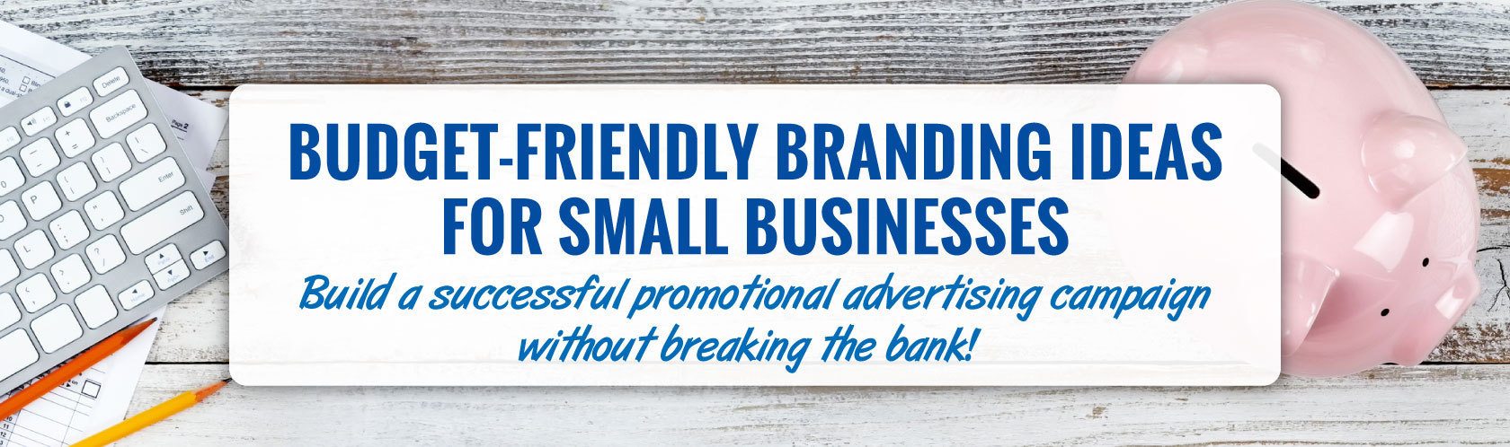 Budget-Friendly Branding Ideas for Small Businesses