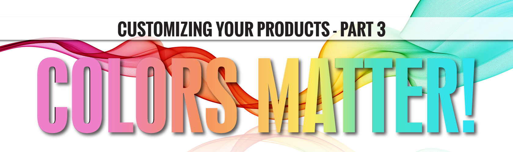 Customizing Your Product Part 3: Colors Matter!