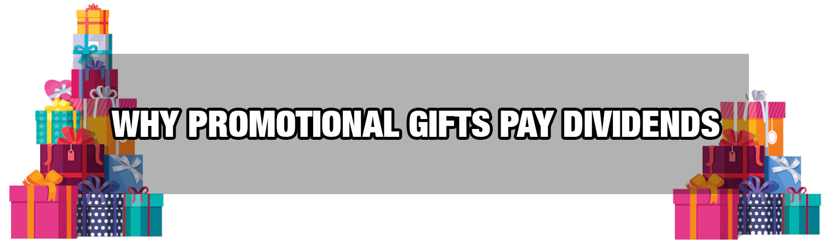 Why Promotional Gifts Pay Dividends