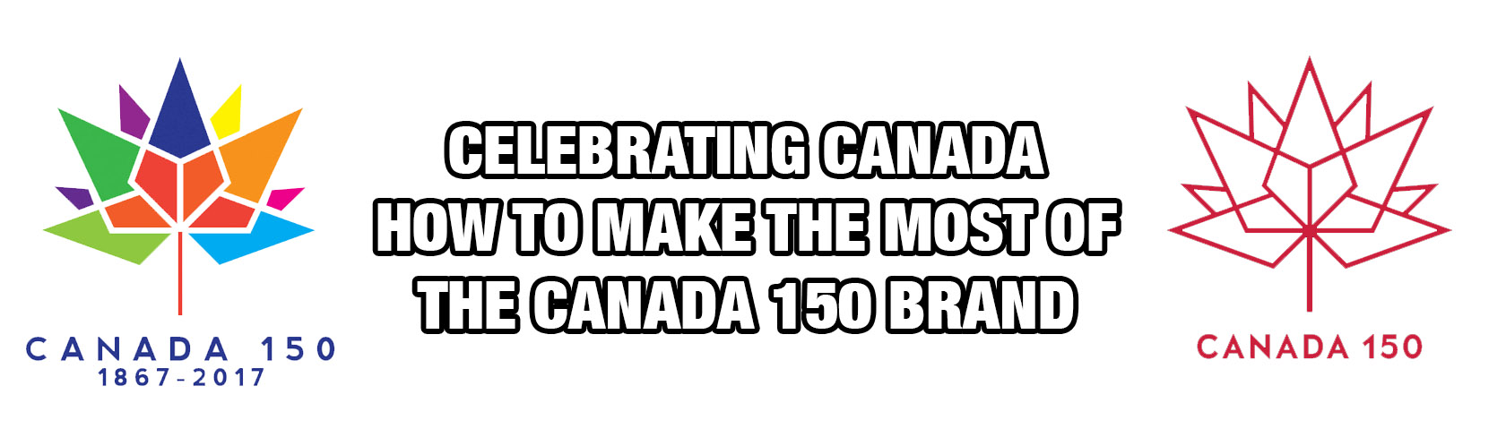 Celebrating Canada! How To Make the Most of the Canada 150 Brand!