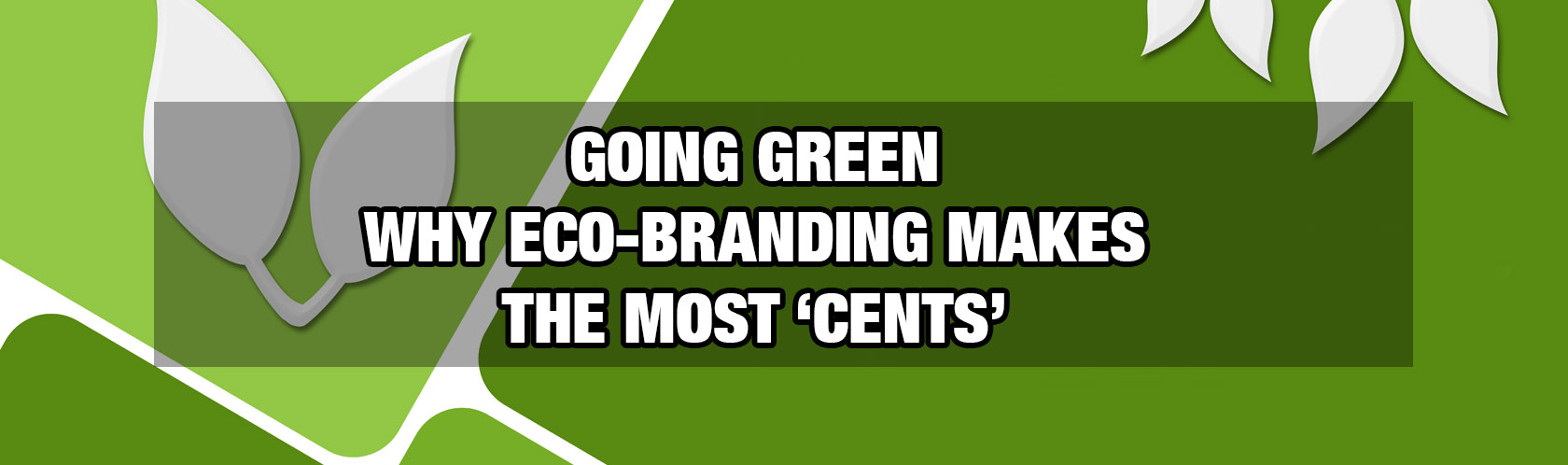 Going Green | Why EcoBranding Makes the Most Cents