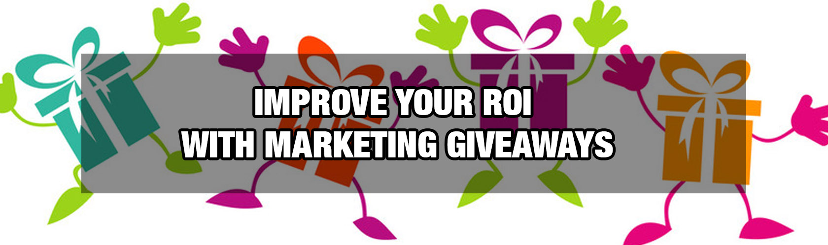 Improve your ROI With Marketing Giveaways