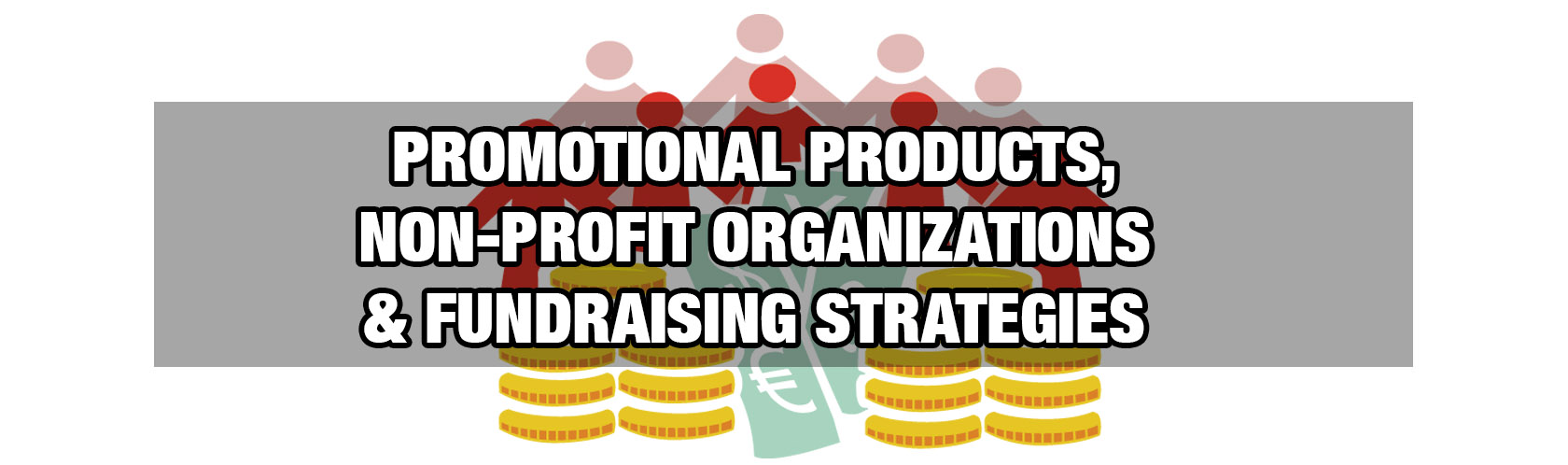 Promotional Products, Non-Profit Organizations and Fundraising Strategies