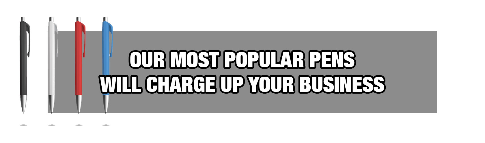 Our Most Popular Pens will Charge Up Your Business!